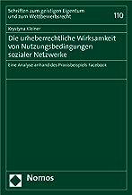 Die urheberrechtliche Wirksamkeit von Nutzungsbedingungen sozialer Netzwerke: Eine Analyse anhand des Praxisbeispiels Facebook (Schriften zum geistigen ... zum Wettbewerbsrecht 110) (German Edition)