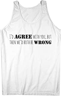 I'd Agree With You But Then We'd Both Be Wrong おかしいです 皮肉な 男性用 Tank Top Sleeveless Shirt
