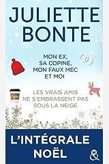 L'intégrale Noël de Juliette Bonte : Mon ex, sa copine, mon faux mec et moi - Les vrais amis ne s'embrassent pas sous la neige (&H) Format Kindle