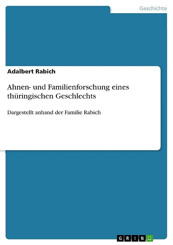 社会学公数Ahnen- und Familienforschung eines thüringischen Geschlechts: Dargestellt anhand der Familie Rabich (German Edition)