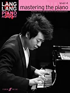 Lang Lang Piano Academy -- mastering the piano: Level 4 -- Technique, studies and repertoire for the developing pianist (Faber Edition: Lang Lang Piano Academy)