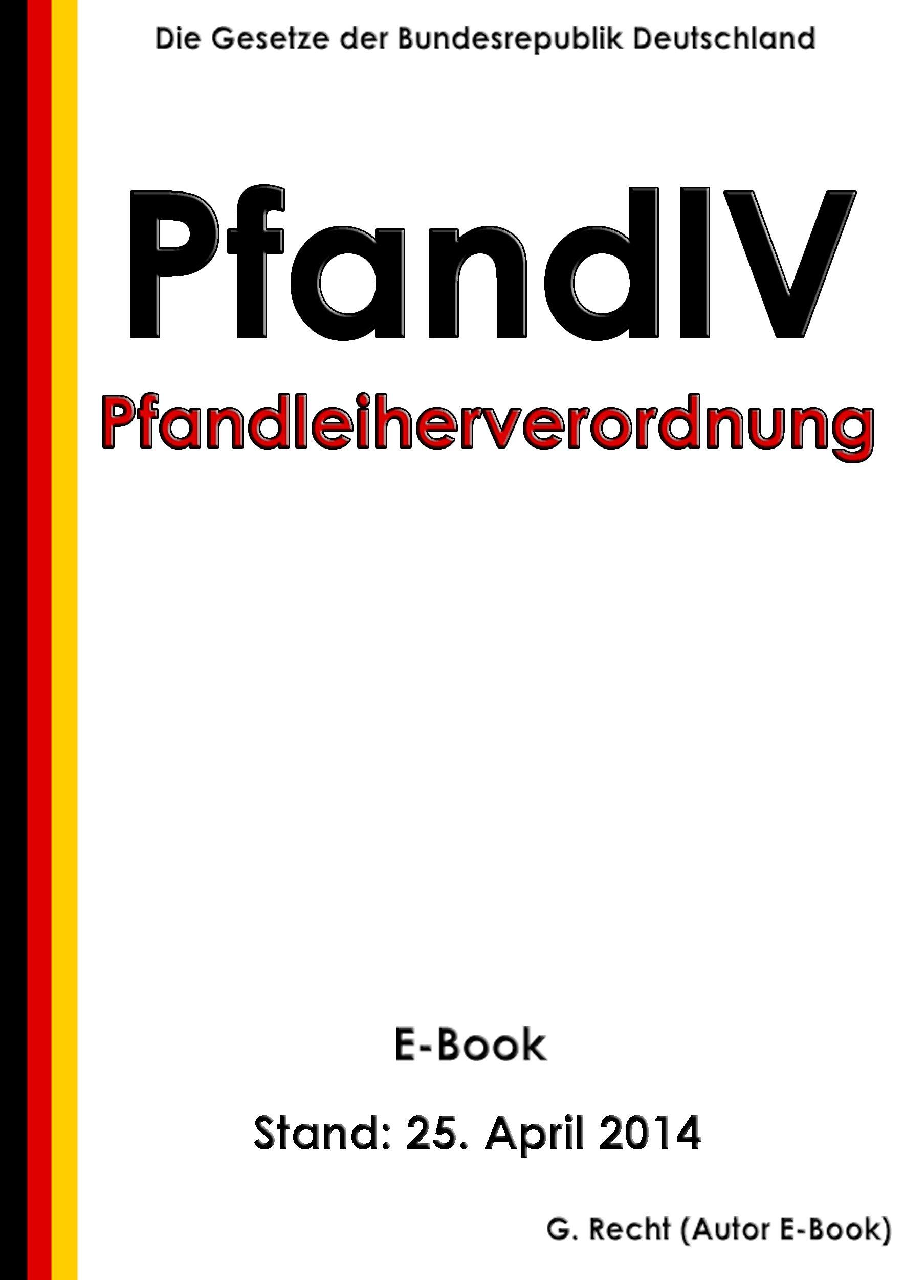 Verordnung über den Geschäftsbetrieb der gewerblichen Pfandleiher (Pfandleiherverordnung - PfandlV) - E-Book - Stand: 25. April 2014 (German Edition)
