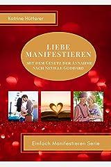 Liebe Manifestieren: mit dem Gesetz der Annahme nach Neville Goddard Kindle Ausgabe