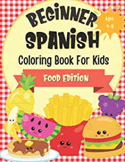 Beginner Spanish Coloring Book For Kids Ages 4-8 Food Edition: Bilingual Language Learning Activities For Kids - Featuring...