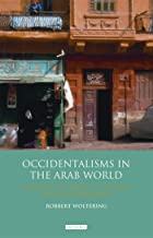 Occidentalisms in the Arab World: Ideology and Images of the West in the Egyptian Media (Library of Modern Middle East Studies)