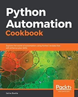 Python Automation Cookbook: Explore the world of automation using Python recipes that will enhance your skills (English Edition)