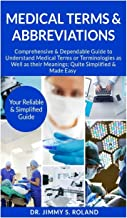 Medical Terms & Abbreviations: Comprehensive & Dependable Guide to Understand Medical Terms or Terminologies as Well as their Meanings; Quite Simplified & Made Easy