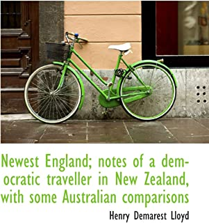 Newest England; notes of a democratic traveller in New Zealand, with some Australian comparisons