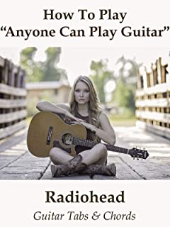 How To Play Anyone Can Play Guitar By Radiohead - Guitar Tabs & Chords