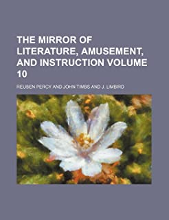 The Mirror of Literature, Amusement, and Instruction Volume 10