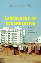 Landscapes of Accumulation: Real Estate and the Neoliberal Imagination in Contemporary India (South Asia Across the Disciplines)