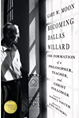 Becoming Dallas Willard: The Formation of a Philosopher, Teacher, and Christ Follower Kindle Edition