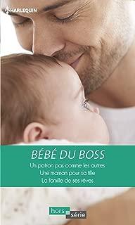 Bébé du boss : Un patron pas comme les autres - Une maman pour sa fille - La famille de ses rêves (Hors Série) (French Edition)