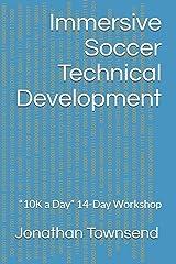 "Immersive Soccer Technical Development: ""10K a Day"" 14-Day Workshop Paperback"