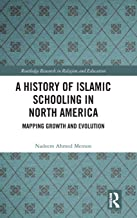 A History of Islamic Schooling in North America: Mapping Growth and Evolution (Routledge Research in Religion and Education)
