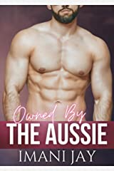 Owned By The Aussie: A Billionaire Instalove Romance (Owned Body & Soul) Kindle Edition