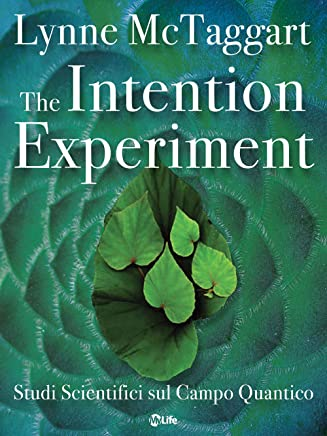 The Intention Experiment: Studi Scientifici sul Campo Quantico