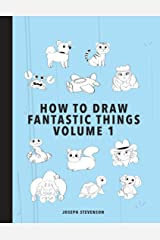 How to Draw Fantastic Things Volume 1 Kindle Edition