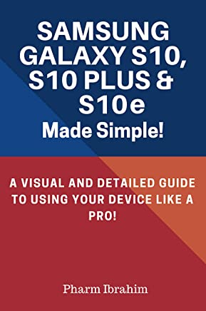 Samsung Galaxy S10, S10 Plus & S10e Made Simple!: A Visual and Detailed Guide to Using Your Device Like a Pro!