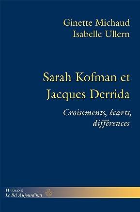 Sarah Kofman et Jacques Derrida : Croisements, écarts, différences