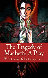 The Tragedy of Macbeth: A Play
