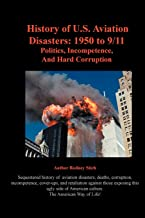 History of U.S. Aviation Disasters: 1950 to 9/11: Politics, Incompetence, and Hard Corruption