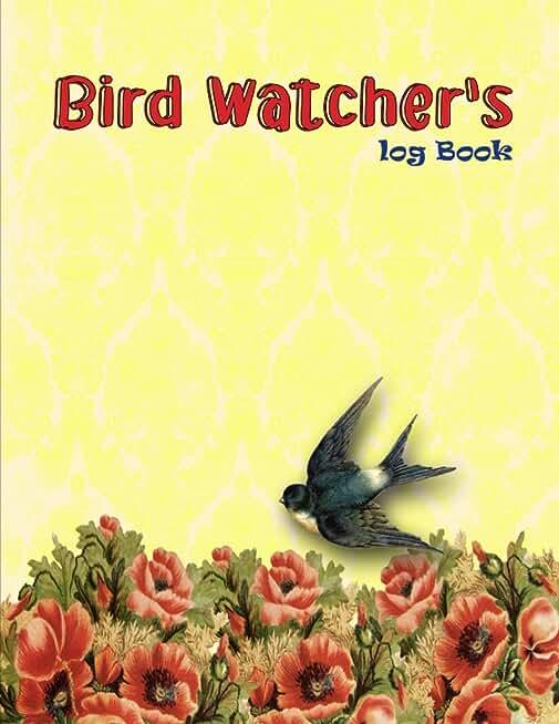 Bird watcher's log Book: Bird Watching Log Book Journal for Birders & Bird Watchers, Gift for Birdwatchers, Birding Journal to record Bird Sightings.