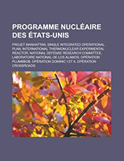 Programme Nucleaire Des Etats-Unis: Projet Manhattan, Single Integrated Operational Plan, International Thermonuclear Expe...