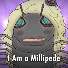 i am a millipede
