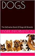 DOGS: The Definative Book Of Dogs (All Breeds) (English Edition)
