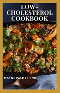 LOW-CHOLESTEROL COOK BOOK: Low Cholesterol Effective Recipes That Would Keep Your And Your Family Healthy