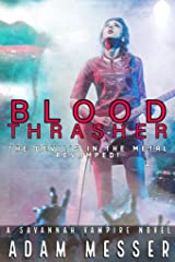 Blood Thrasher : The Devil's in the Metal Revamped!: The Savannah Vampire Novel Series Book I : The Devil's in the Metal Director's Cut Kindle Edition