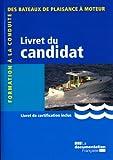 Livret du candidat. Formation à la conduite des bateaux de plaisance à moteur - La Documentation française - 18/04/2011