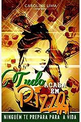 Tudo Acaba em Pizza (Com Extras): Ninguém te prepara para a vida (Portuguese Edition) Kindle Edition
