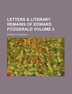Letters & Literary Remains of Edward Fitzgerald Volume 3