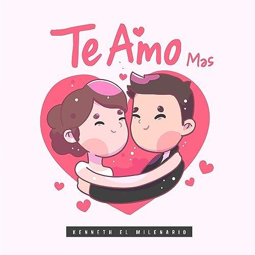 Te Amo Mas By Kenneth El Milenario On Amazon Music Amazon Com