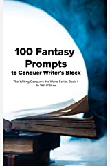 100 Fantasy Prompts to Conquer Writer's Block (The Writing Conquers the World Series Book 4) Kindle Edition