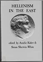 Hellenism in the East: The Interaction of Greek and Non-Greek Civilizations from Syria to Central Asia After Alexander