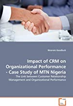 Impact of CRM on Organizational Performance - Case Study of MTN Nigeria: The Link between Customer Relationship Management and Organizational Performance