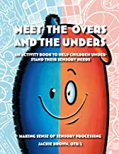Meet the Overs and the Unders: An Activity Book to Help Children Understand Their Sensory Needs