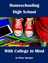 Homeschooling High School with College in Mind: 2nd Edition