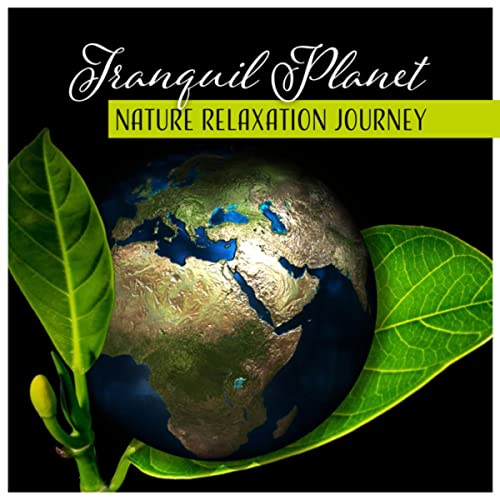 Tranquil Planet - Nature Relaxation Journey, Music for ...