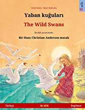 Yaban kuğuları - The Wild Swans (Türkçe - İngilizce): Hans Christian Andersen'in çift lisanlı çocuk kitabı (Sefa Picture Books in Two Languages) (Turkish Edition)