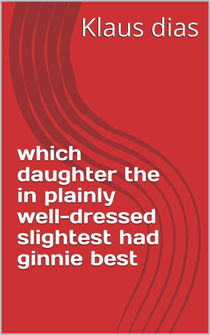 が欲しいジーンズ上がるwhich daughter the in plainly well-dressed slightest had ginnie best (Provencal Edition)