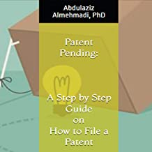 Patent Pending: A Step-by-Step Guide on How to File a Patent: Protect Your Ideas and Inventions with a Patent Pending Status