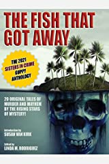 The Fish That Got Away: The 2021 Sisters in Crime Guppy Anthology Kindle Edition