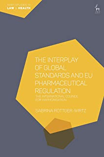 The Interplay of Global Standards and Eu Pharmaceutical Regulation: The International Council for Harmonisation (Hart Stud...