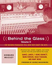 Behind the Glass: Top Record Producers Tell How They Craft the Hits (Volume II)