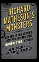 Richard Matheson's Monsters: Gender in the Stories, Scripts, Novels, and Twilight Zone Episodes (Studies in Supernatural Literature)