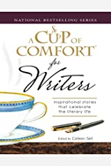 A Cup of Comfort for Writers: Inspirational Stories That Celebrate the Literary Life Kindle Edition